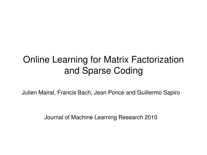 online learning for matrix factorization and sparse coding n.