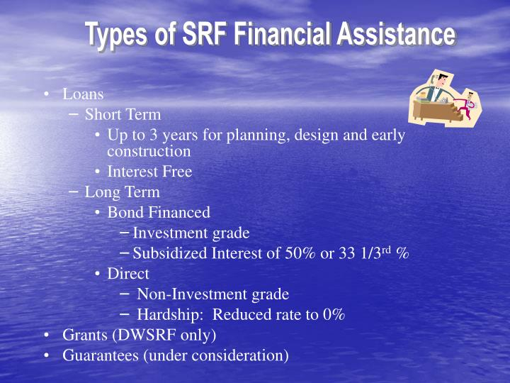 Types of SRF Financial Assistance
