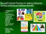social cultural factors in eating behavior too much confusing and conflicting information