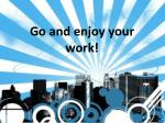 go and enjoy your work