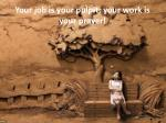 your job is your pulpit your work is your prayer