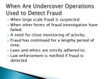 when are undercover operations used to detect fraud