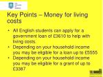 key points money for living costs