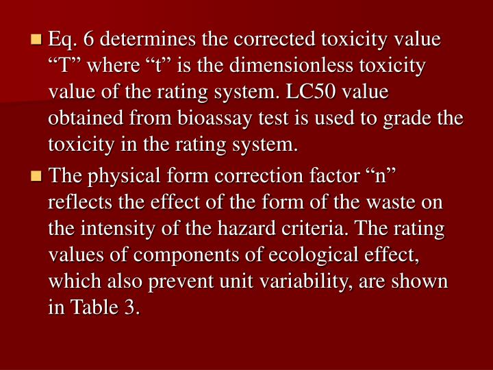 """Eq. 6 determines the corrected toxicity value """"T"""" where """"t"""" is the dimensionless toxicity value of the rating system. LC50 value obtained from bioassay test is used to grade the toxicity in the rating system."""