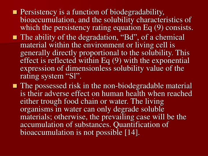 Persistency is a function of biodegradability, bioaccumulation, and the solubility characteristics of which the persistency rating equation Eq (9) consists.