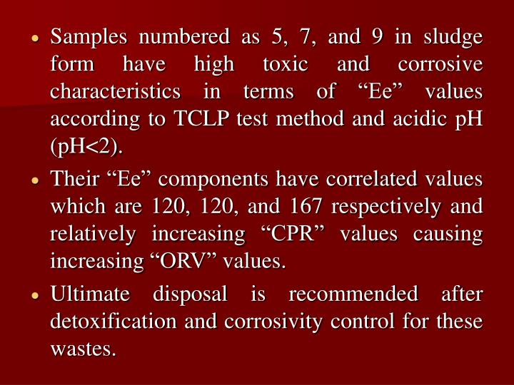 """Samples numbered as 5, 7, and 9 in sludge form have high toxic and corrosive characteristics in terms of """"Ee"""" values according to TCLP test method and acidic pH (pH<2)."""