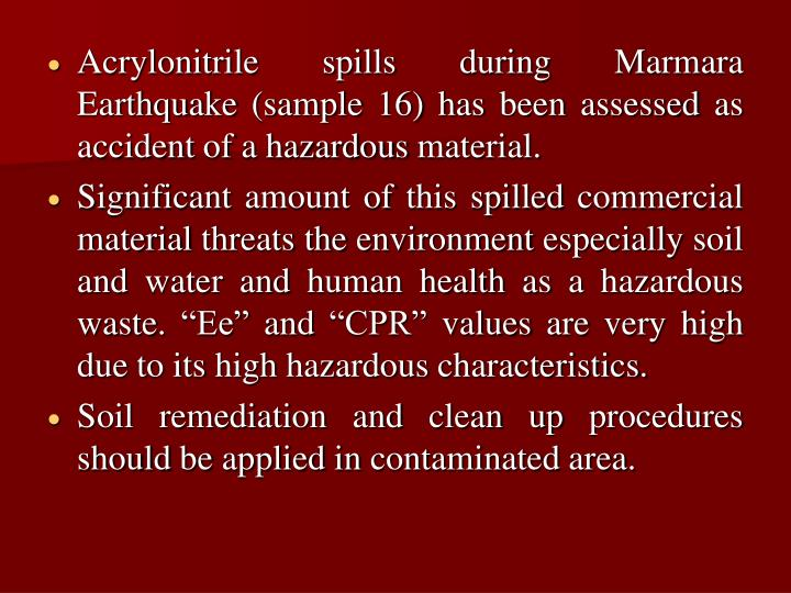 Acrylonitrile spills during Marmara Earthquake (sample 16) has been assessed as accident of a hazardous material.