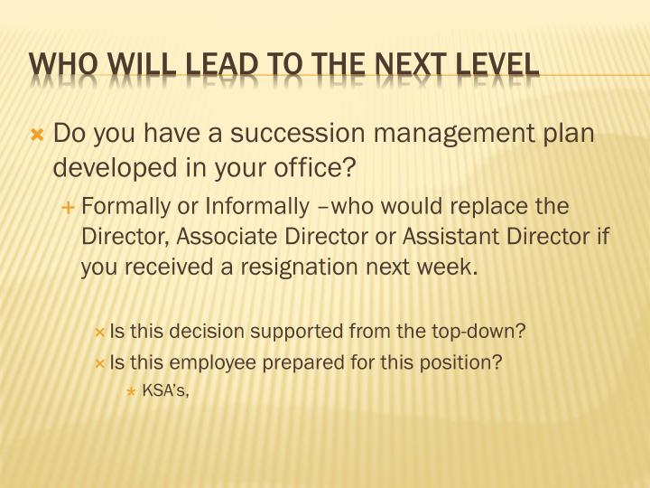 Do you have a succession management plan developed in your office?
