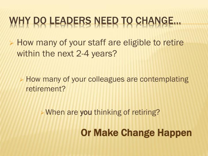 How many of your staff are eligible to retire within the next 2-4 years?