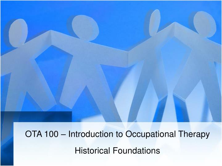 Ota 100 introduction to occupational therapy