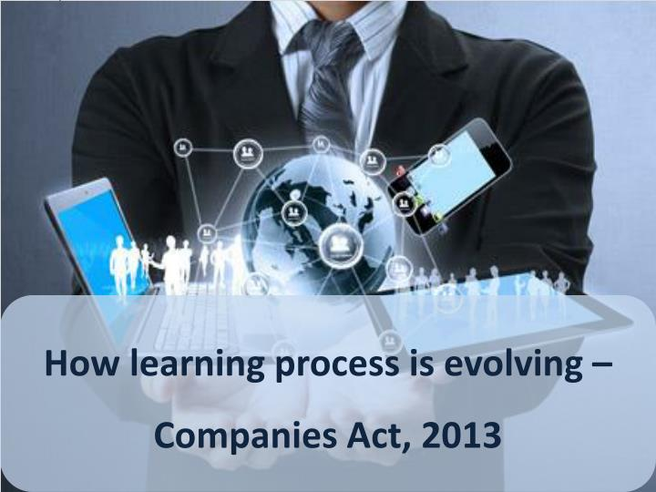 How learning process is evolving – Companies Act, 2013