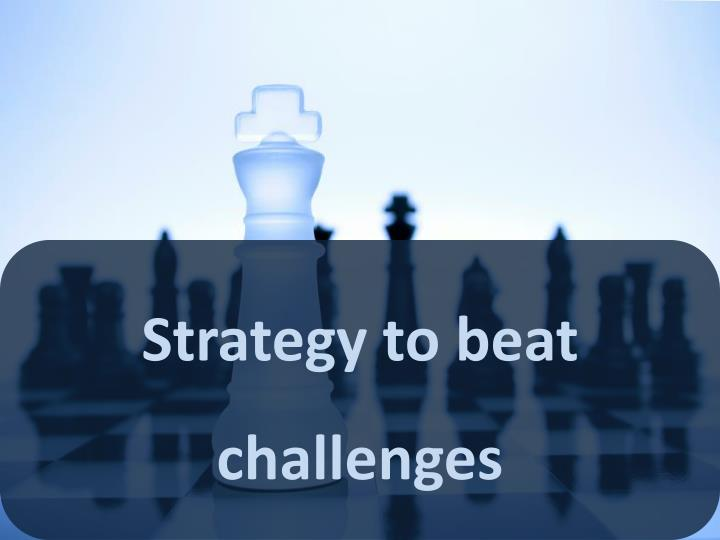 Strategy to beat challenges