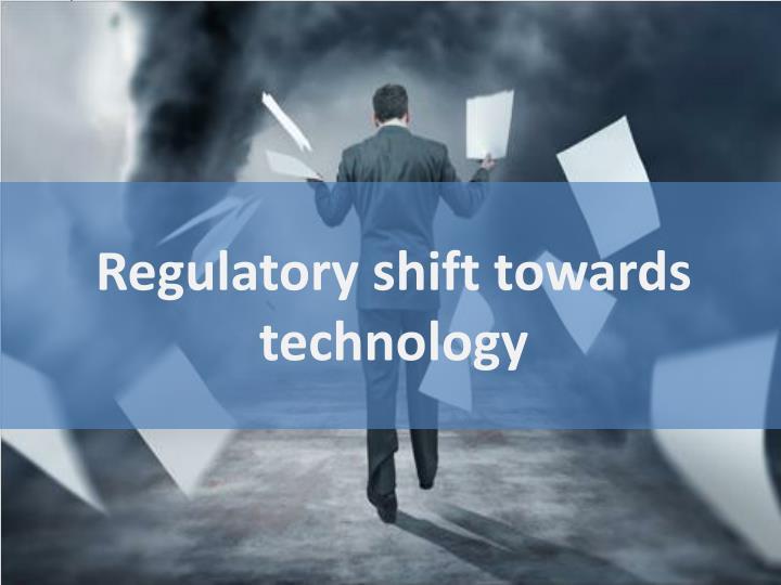Regulatory shift towards technology