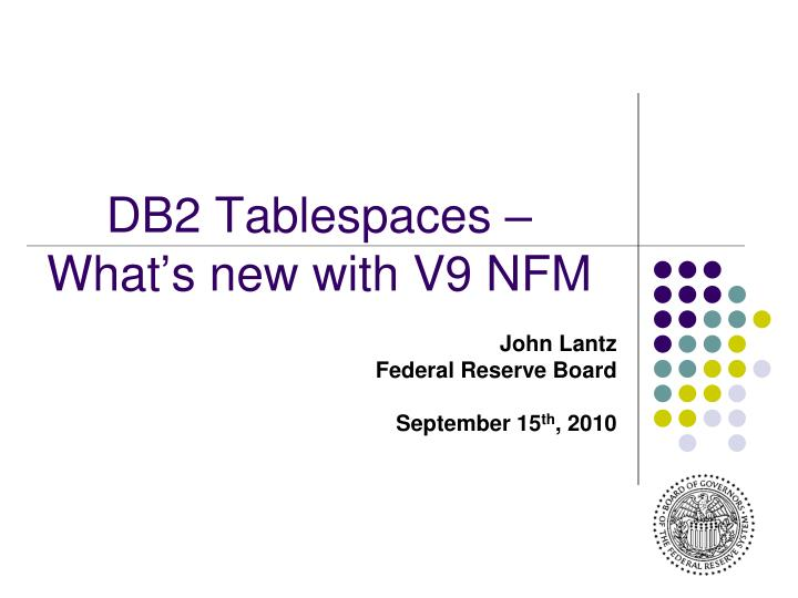 PPT - DB2 Tablespaces – What's new with V9 NFM PowerPoint