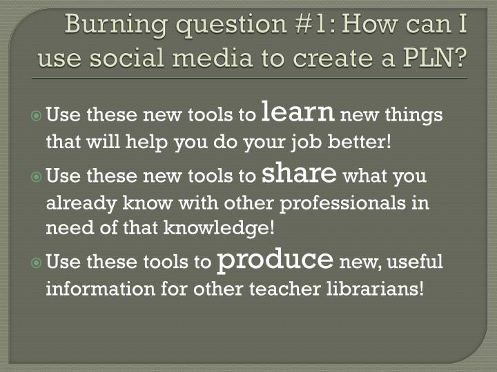 Burning question #1: How can I use social media to create a PLN?