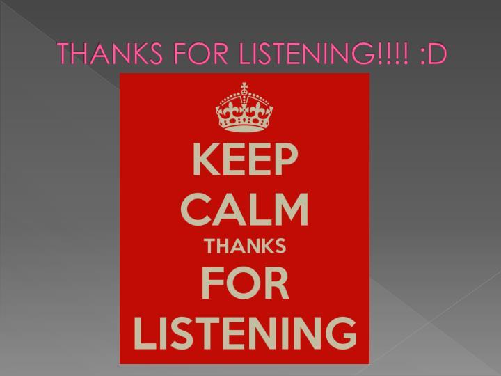 THANKS FOR LISTENING!!!! :D