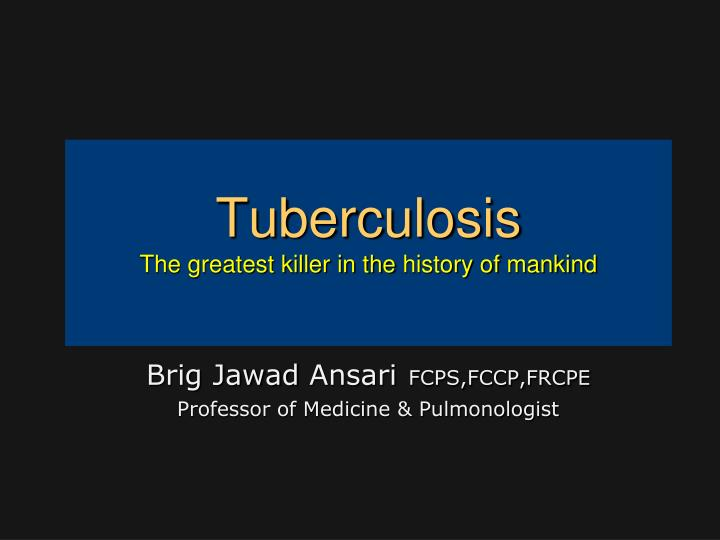 tuberculosis the greatest killer in the history of mankind n.