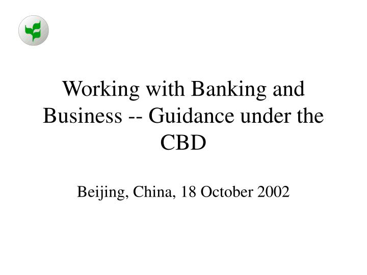working with banking and business guidance under the cbd n.