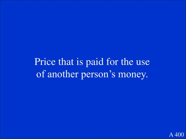 Price that is paid for the use of another person's money.