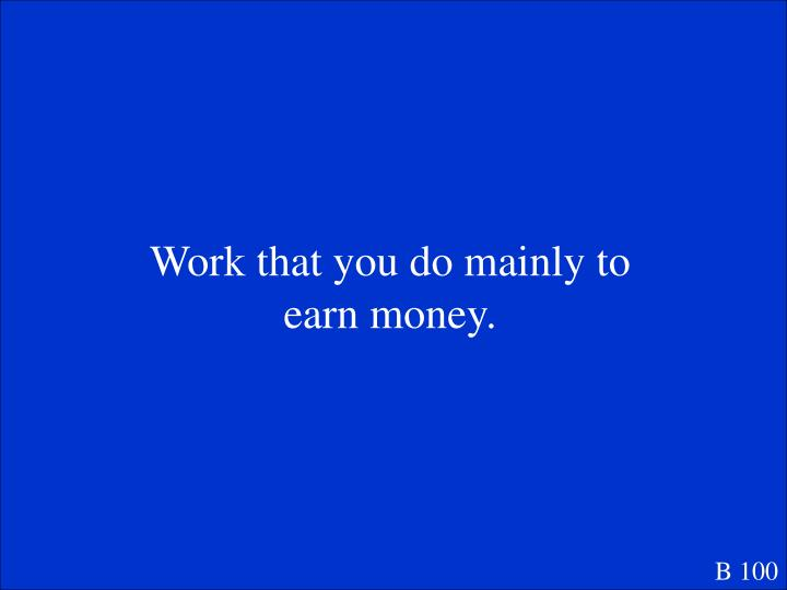 Work that you do mainly to earn money.