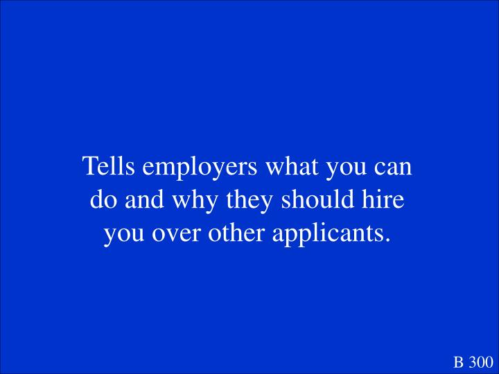 Tells employers what you can do and why they should hire you over other applicants.