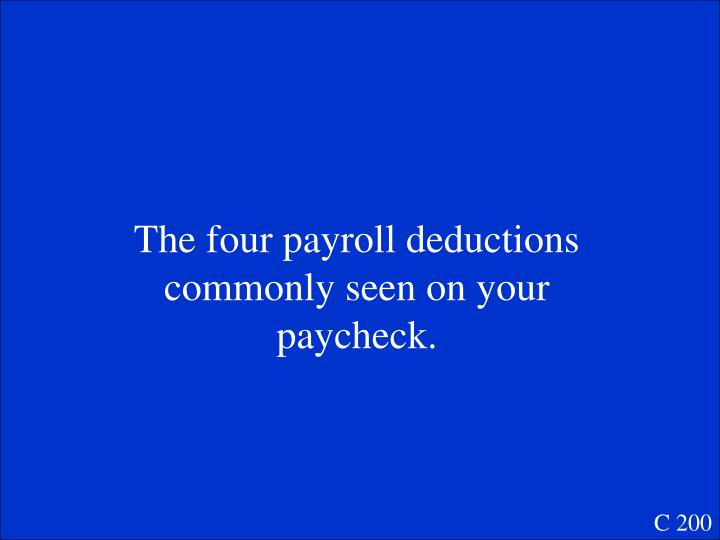 The four payroll deductions commonly seen on your paycheck.