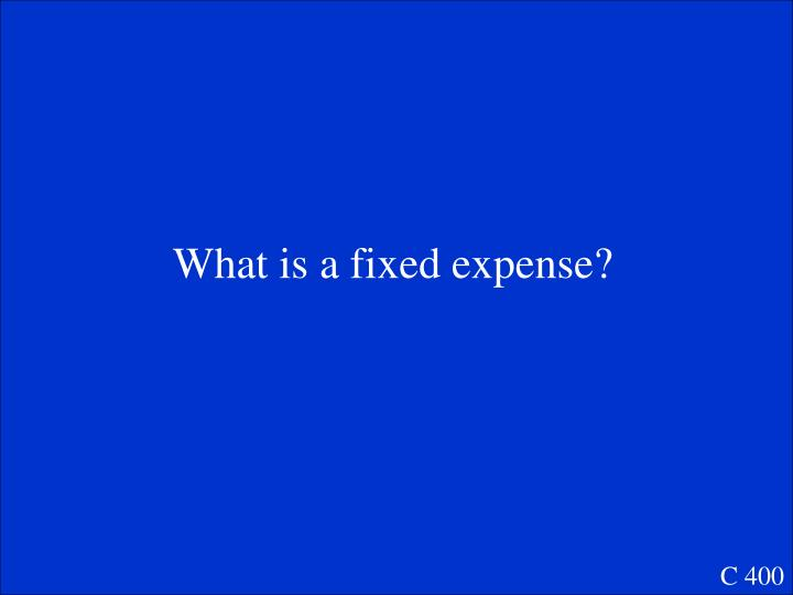 What is a fixed expense?