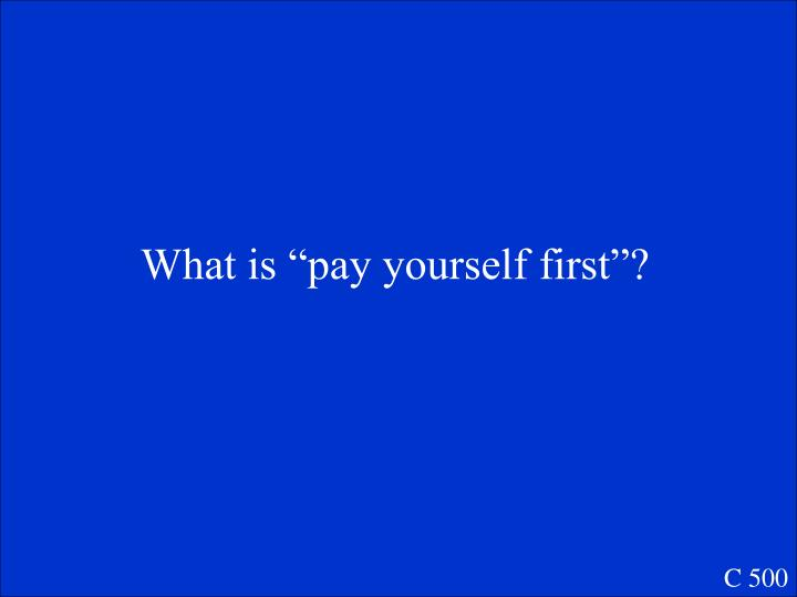 """What is """"pay yourself first""""?"""
