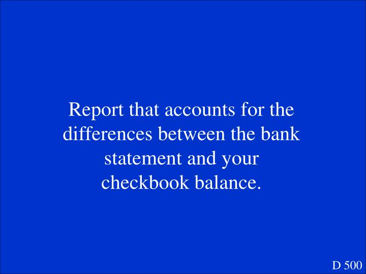 Report that accounts for the differences between the bank statement and your checkbook balance.