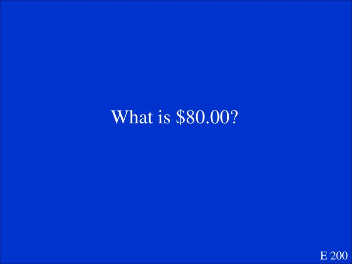 What is $80.00?