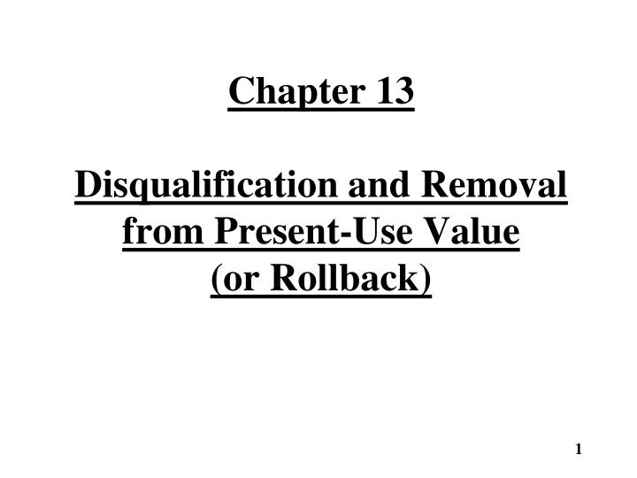chapter 13 disqualification and removal from present use value or rollback n.