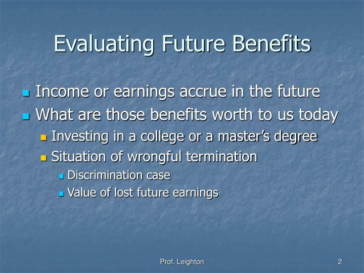 Evaluating future benefits