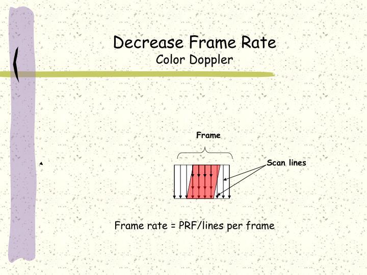 Decrease Frame Rate
