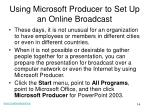using microsoft producer to set up an online broadcast