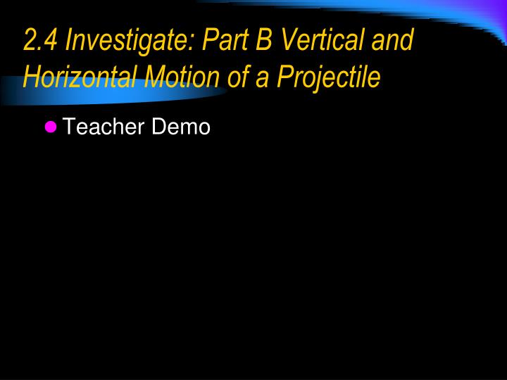 2.4 Investigate: Part B Vertical and Horizontal Motion of a Projectile