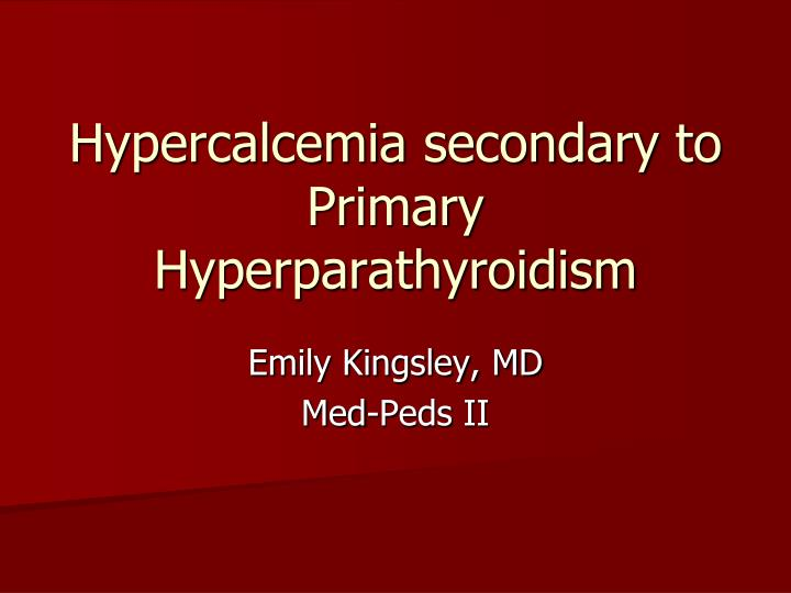 hypercalcemia secondary to primary hyperparathyroidism n.