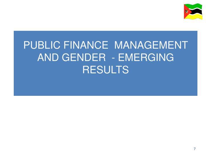 PUBLIC FINANCE  MANAGEMENT AND GENDER  - EMERGING RESULTS