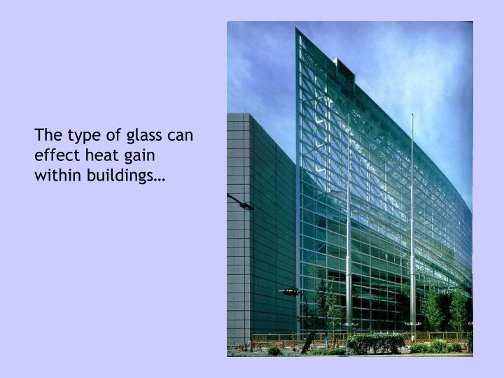 The type of glass can effect heat gain within buildings…