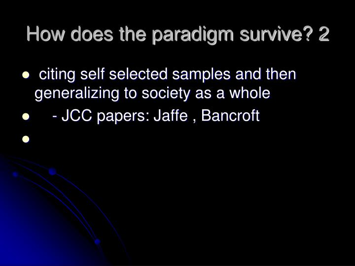 How does the paradigm survive? 2