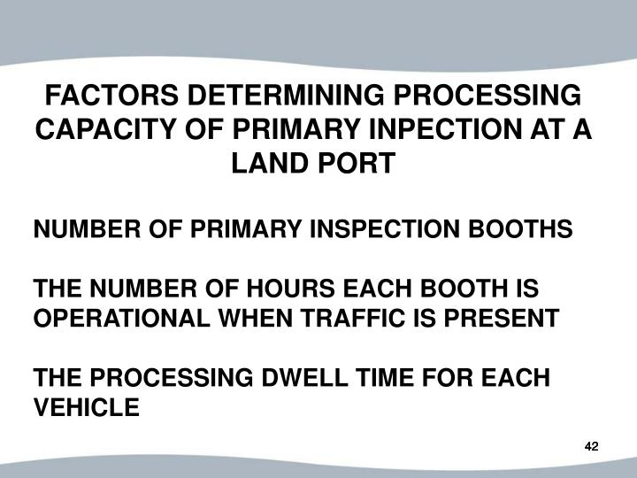 FACTORS DETERMINING PROCESSING CAPACITY OF PRIMARY INPECTION AT A LAND PORT