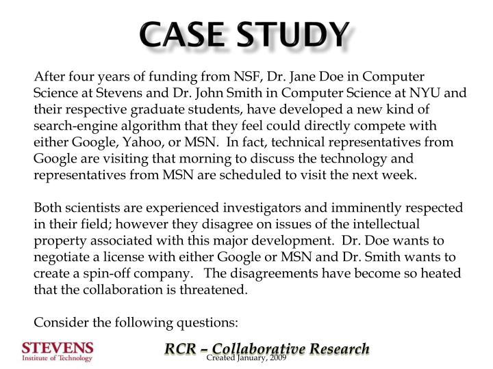 After four years of funding from NSF, Dr. Jane Doe in Computer Science at Stevens and Dr. John Smith in Computer Science at NYU and their respective graduate students, have developed a new kind of search-engine algorithm that they feel could directly compete with either Google, Yahoo, or MSN.  In fact, technical representatives from Google are visiting that morning to discuss the technology and representatives from MSN are scheduled to visit the next week.