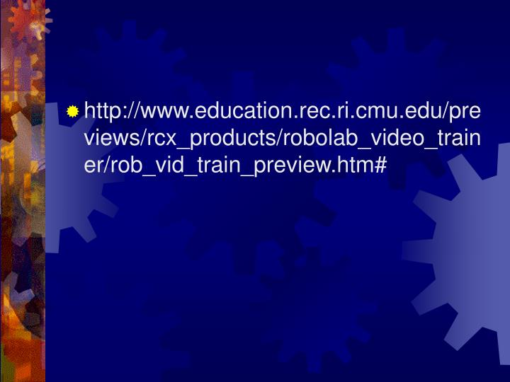 http://www.education.rec.ri.cmu.edu/previews/rcx_products/robolab_video_trainer/rob_vid_train_preview.htm#