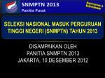 disampaikan oleh panitia snmptn 2013 jakarta 10 desember 2012