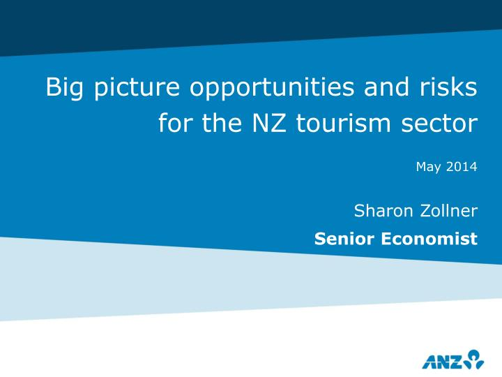 big picture opportunities and risks for the nz tourism sector n.