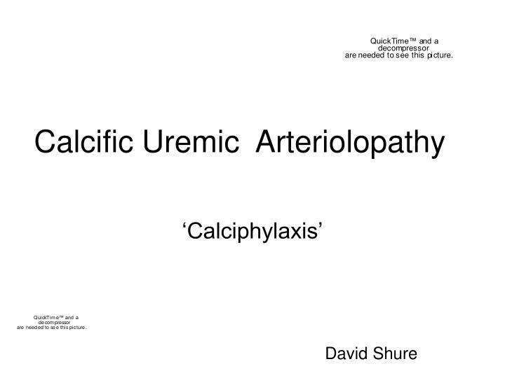 Calcific uremic arteriolopathy