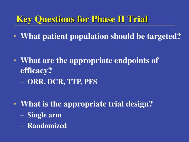 Key Questions for Phase II Trial