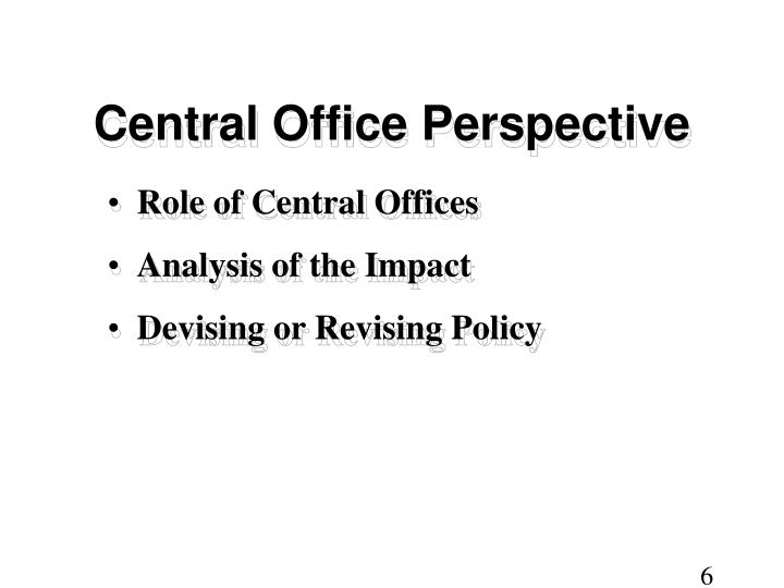 Central Office Perspective