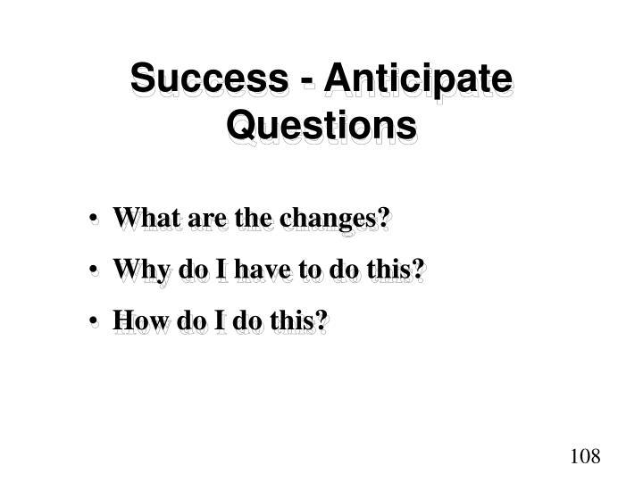 Success - Anticipate Questions