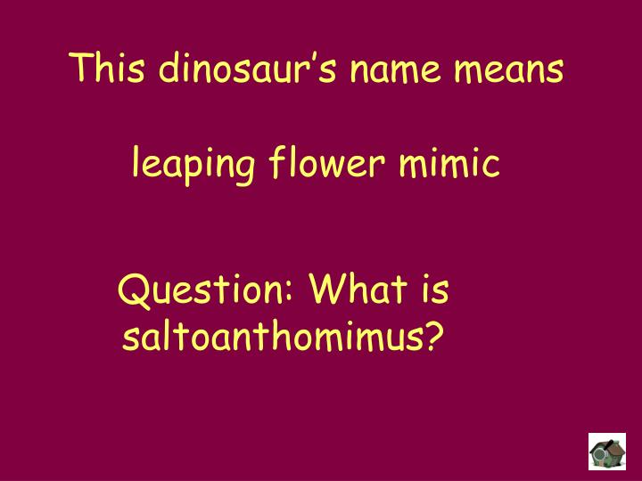 This dinosaur's name means