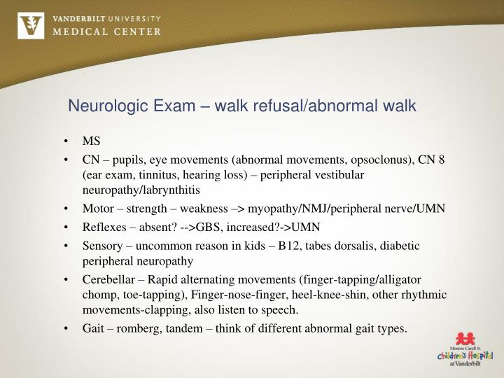Neurologic Exam – walk refusal/abnormal walk